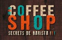 Mon coffeeshop, secrets de barista